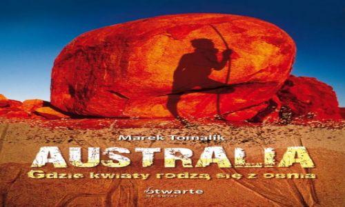 AUSTRALIA / Australia / Australia / Australia. Gdzie kwiaty rodzą się z ognia.