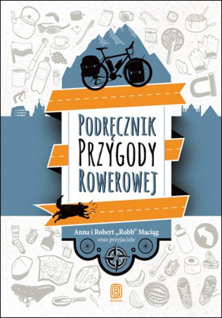 """Zdjęcia: --, --, """"Podręcznik przygody rowerowej"""" Bezdroża- patronat medialny Globtroter.pl, POLSKA"""