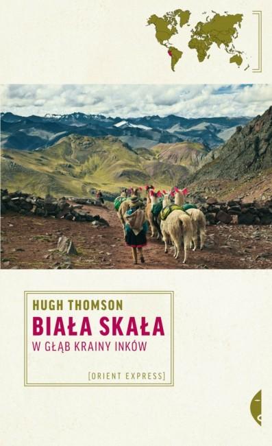 """Zdjęcia: ---, ---, """"Biała skała. W głąb krainy Inków"""" Hugh Thomson, POLSKA"""