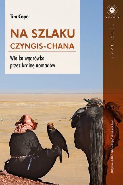 """Zdjęcia: ---, ----, """"Na szlaku Czyngis-chana. Wielka wędrówka przez krainę nomadów """", POLSKA"""