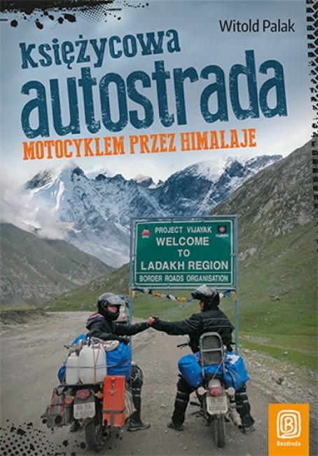"""Zdjęcia: ---, ---, """"Księżycowa autostrad. Motocyklem przez Himalaje""""  Witold Palak, POLSKA"""