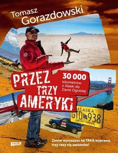 """Zdjęcia: ---, ---, Tomasz Gorazdowski """"Przez trzy Ameryki 30 tysięcy kilometrów z Alaski do Ziemi Ognistej"""", POLSKA"""