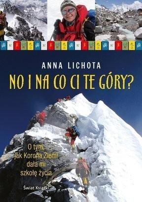 """Zdjęcia: ---, ---, """"No i na co ci te góry? O tym jak Korona Ziemi dała mi szkołę życia"""" Anna Lichota, POLSKA"""