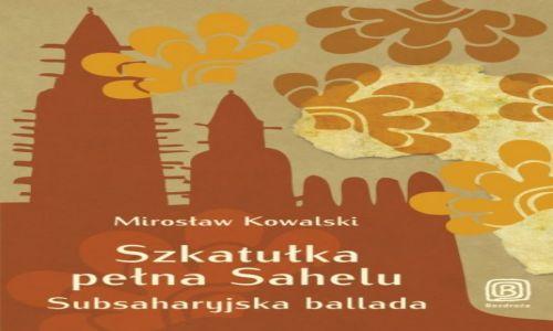 POLSKA / --- / --- / Szkatułka pełna Sahelu. Subsaharyjska ballada.- patronat medialny Globtroter.pl