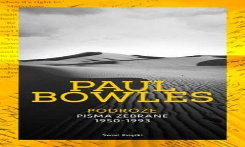 "POLSKA / --- / --- / Paul Bowles ""Podróże. Pisma zebrane 1950-1993"""